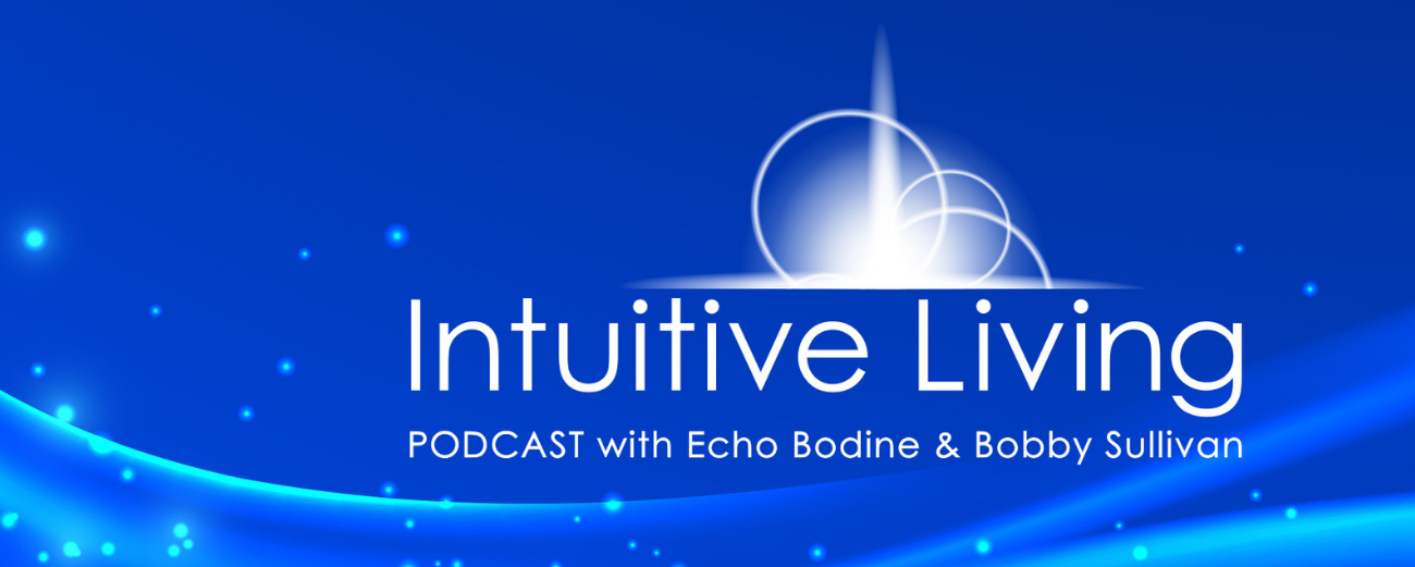 Intuitive Living with Echo Bodine & Bobby Sullivan