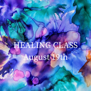 Healing Class August 19th